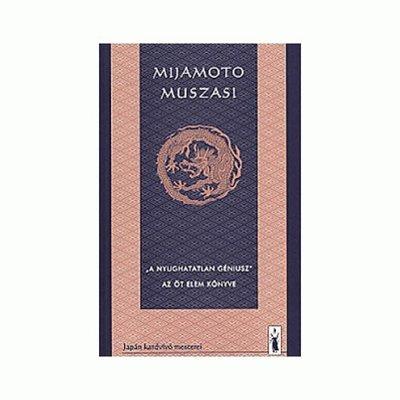 Könyv: Mijamoto Muszasi - A nyughatatlan géniusz - Az öt elem könyve