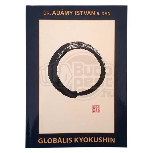 Könyv: Globális Kyokushin (Adámy István)